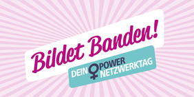 """""""Bildet Banden! Dein ♀-Power-Netzwerk-Tag"""""""