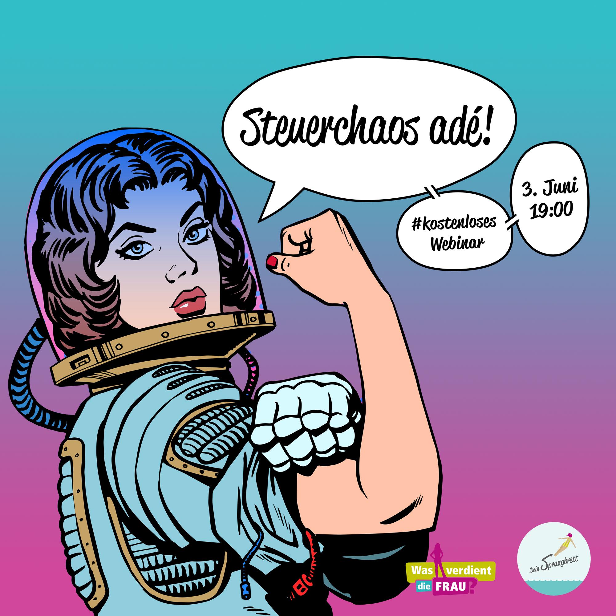 """Astronautin mit geballter Faust, Sprechblasen mit Informationen zum Webinar: Titel: """"Steuerchaos adé! Schaffe Klarheit in Steuerfragen!"""", am 3.6.2019 um 19 Uhr."""