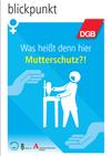 Cover DGB Broschüre Was heißt denn hier Mutterschutz