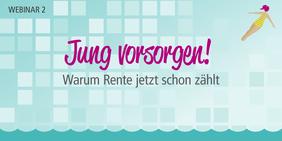 """Webinar: """"Jung vorsorgen! Warum Rente jetzt schon zählt"""""""